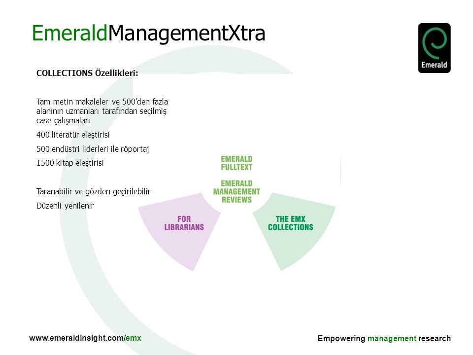 www.emeraldinsight.com/emx Empowering management research TEACHING Özellikleri: FACULTY: Konuya göre okuma listeleri Öğretime yardımcı kaynaklar STUDENTS: Literatürü gözden geçirmeye yardımcı Yazma ve çalışma becerileri ipuçları EmeraldManagementXtra