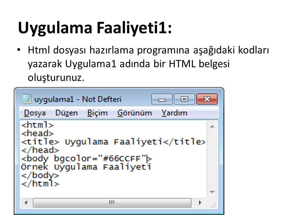 Uygulama Faaliyeti1: Html dosyası hazırlama programına aşağıdaki kodları yazarak Uygulama1 adında bir HTML belgesi oluşturunuz.