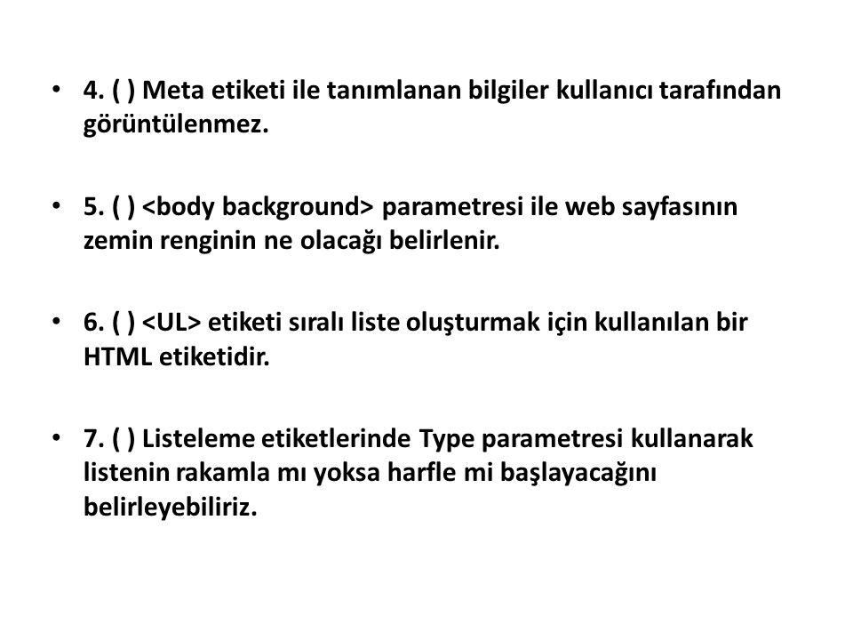 4.( ) Meta etiketi ile tanımlanan bilgiler kullanıcı tarafından görüntülenmez.
