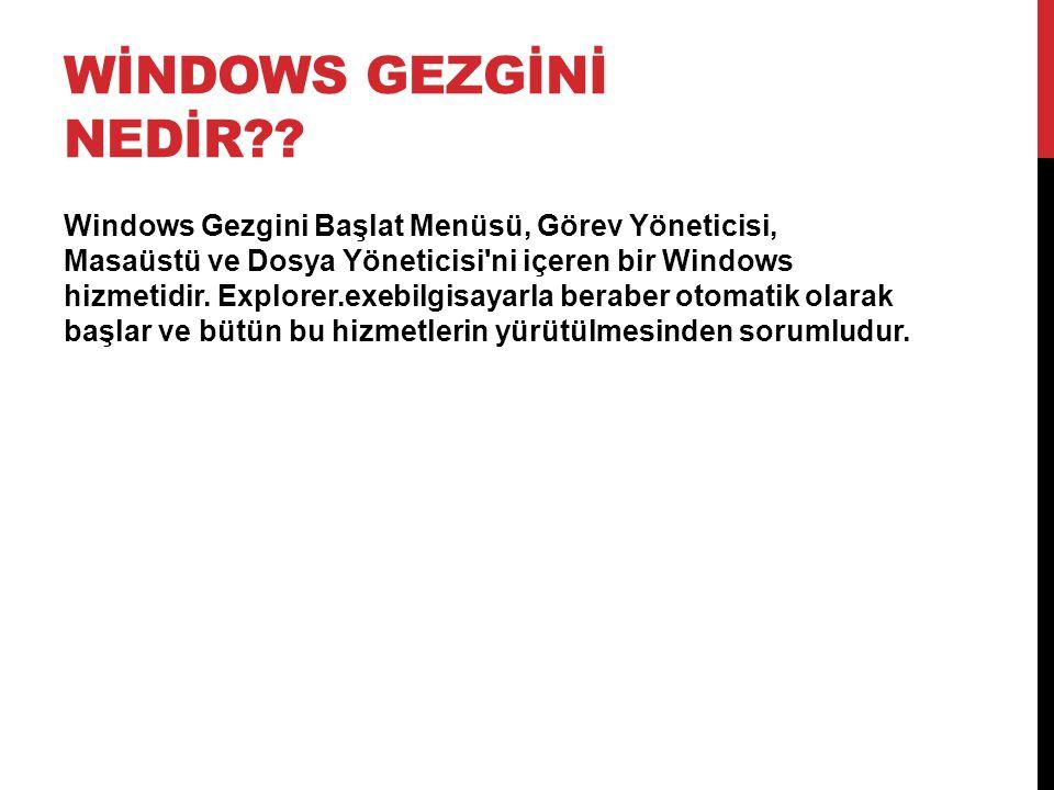 WİNDOWS GEZGİNİ NEDİR?? Windows Gezgini Başlat Menüsü, Görev Yöneticisi, Masaüstü ve Dosya Yöneticisi'ni içeren bir Windows hizmetidir. Explorer.exebi