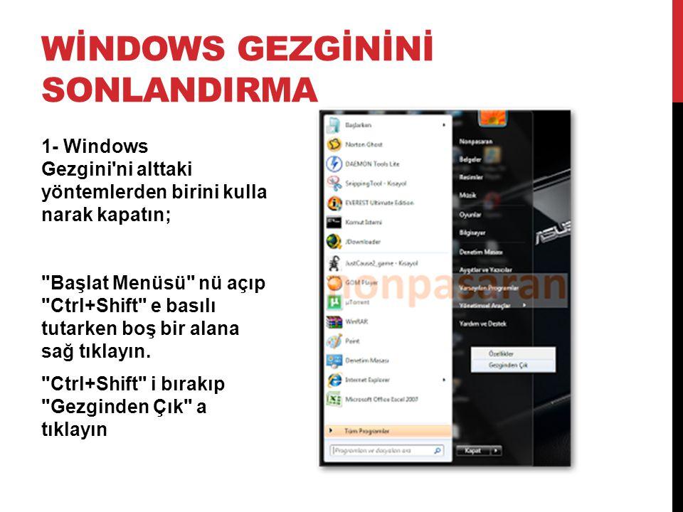WİNDOWS GEZGİNİNİ SONLANDIRMA 1- Windows Gezgini'ni alttaki yöntemlerden birini kulla narak kapatın;