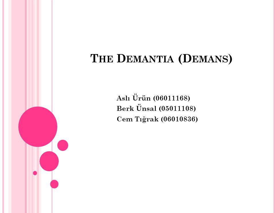 D EMANTIA (D EMANS ) o Dementia (demans), bilişsel fonksiyonunun aşamalı, sinsi ve acımasız bir şekilde kayıp olması durumudur.