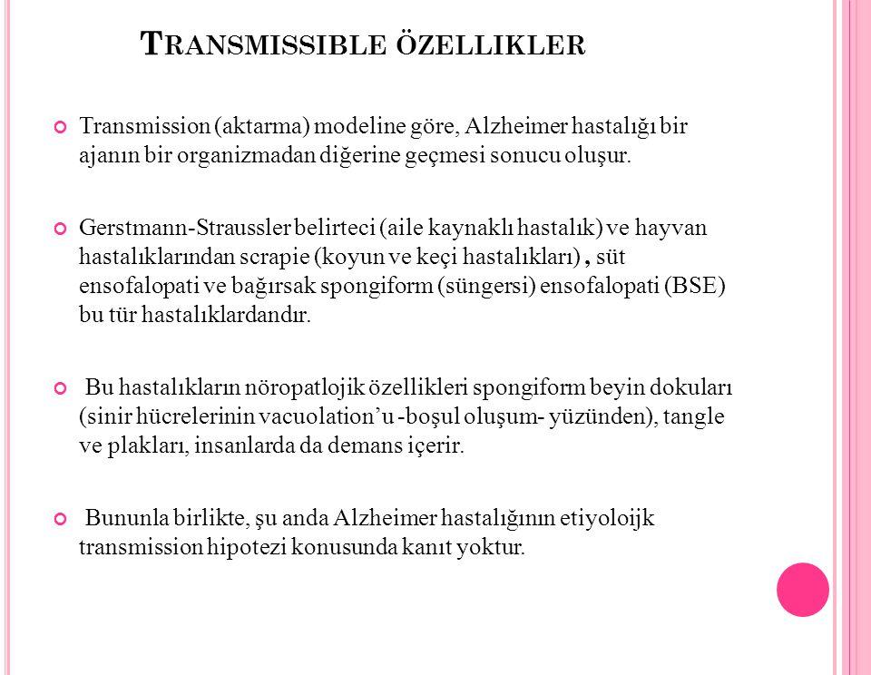 T RANSMISSIBLE ÖZELLIKLER Transmission (aktarma) modeline göre, Alzheimer hastalığı bir ajanın bir organizmadan diğerine geçmesi sonucu oluşur. Gerstm