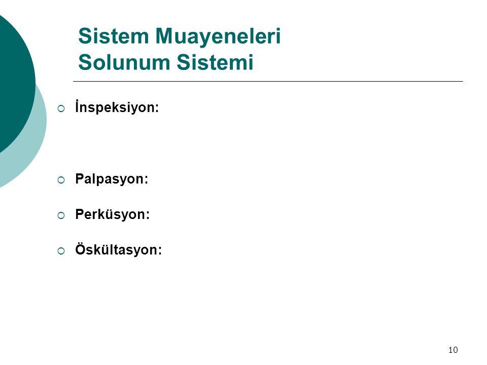 10 Sistem Muayeneleri Solunum Sistemi  İnspeksiyon:  Palpasyon:  Perküsyon:  Öskültasyon:
