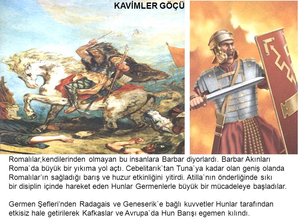 KAVİMLER GÖÇÜ Romalılar,kendilerinden olmayan bu insanlara Barbar diyorlardı. Barbar Akınları Roma`da büyük bir yıkıma yol açtı. Cebelitarık`tan Tuna`