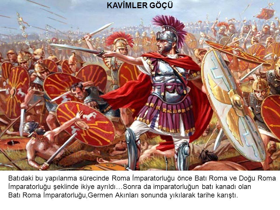 KAVİMLER GÖÇÜ Batıdaki bu yapılanma sürecinde Roma İmparatorluğu önce Batı Roma ve Doğu Roma İmparatorluğu şeklinde ikiye ayrıldı…Sonra da imparatorlu