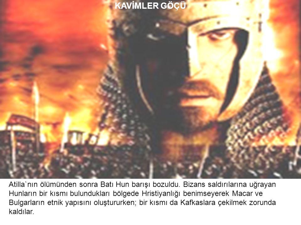 KAVİMLER GÖÇÜ Atilla`nın ölümünden sonra Batı Hun barışı bozuldu. Bizans saldırılarına uğrayan Hunların bir kısmı bulundukları bölgede Hristiyanlığı b