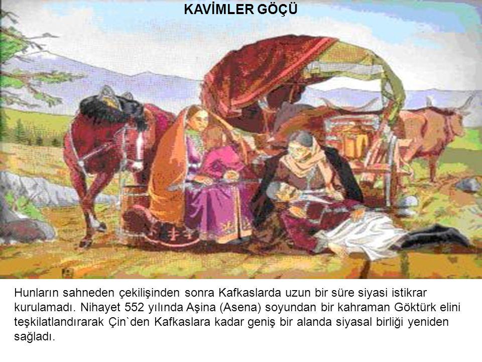KAVİMLER GÖÇÜ Hunların sahneden çekilişinden sonra Kafkaslarda uzun bir süre siyasi istikrar kurulamadı. Nihayet 552 yılında Aşina (Asena) soyundan bi