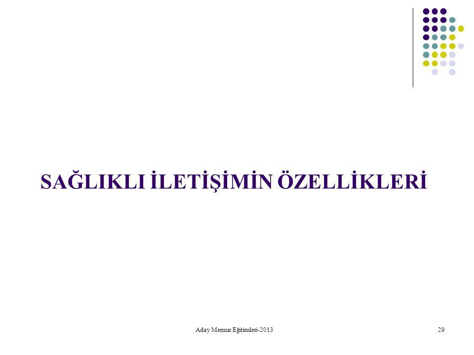 Aday Memur Eğitimleri-2013 29 SAĞLIKLI İLETİŞİMİN ÖZELLİKLERİ