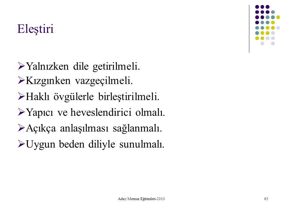 Aday Memur Eğitimleri-2013 65 Eleştiri  Yalnızken dile getirilmeli.  Kızgınken vazgeçilmeli.  Haklı övgülerle birleştirilmeli.  Yapıcı ve heveslen