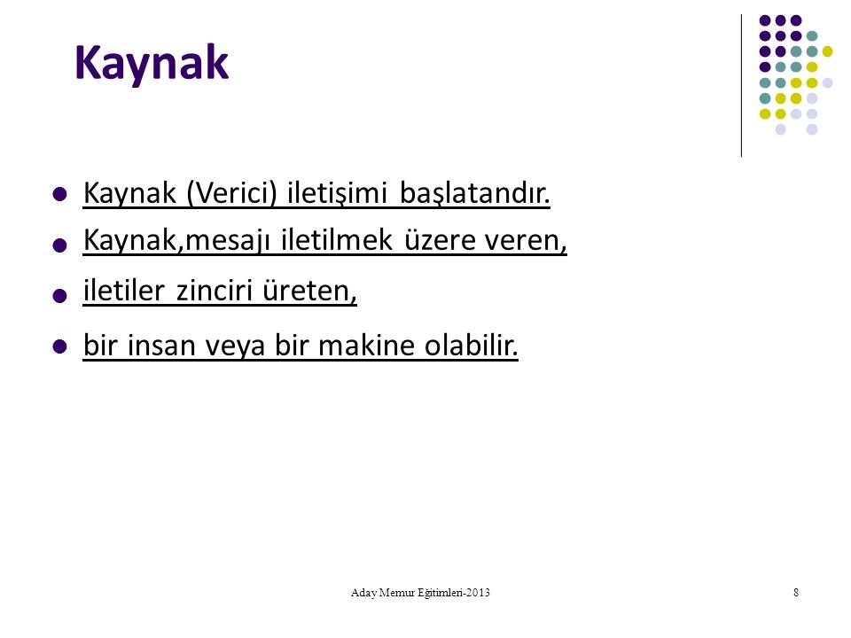 Aday Memur Eğitimleri-2013 69 Karşınızdakine doğru bilgi verin.