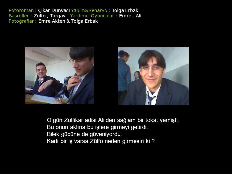 Fotoroman : Çıkar Dünyası Yapım&Senaryo : Tolga Erbak Başroller : Zülfo, Turgay Yardımcı Oyuncular : Emre, Ali Fotoğraflar : Emre Akten & Tolga Erbak O gün Zülfikar adisi Ali'den sağlam bir tokat yemişti.