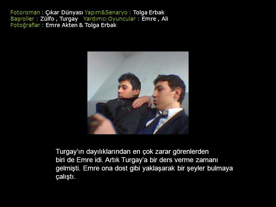 Fotoroman : Çıkar Dünyası Yapım&Senaryo : Tolga Erbak Başroller : Zülfo, Turgay Yardımcı Oyuncular : Emre, Ali Fotoğraflar : Emre Akten & Tolga Erbak Turgay'ın dayılıklarından en çok zarar görenlerden biri de Emre idi.