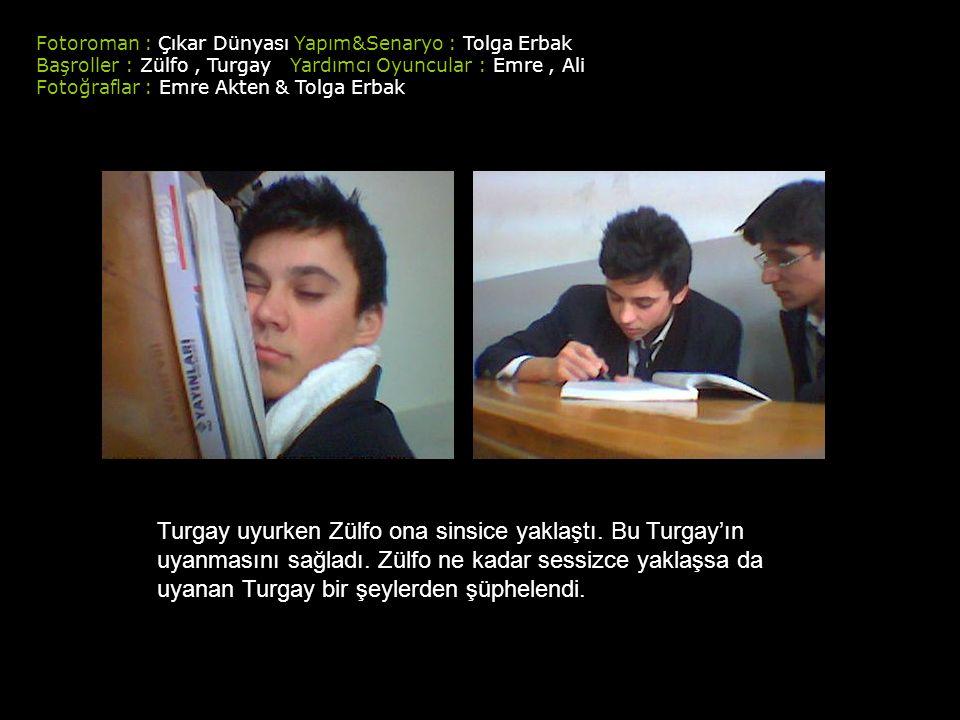 Fotoroman : Çıkar Dünyası Yapım&Senaryo : Tolga Erbak Başroller : Zülfo, Turgay Yardımcı Oyuncular : Emre, Ali Fotoğraflar : Emre Akten & Tolga Erbak Turgay uyurken Zülfo ona sinsice yaklaştı.