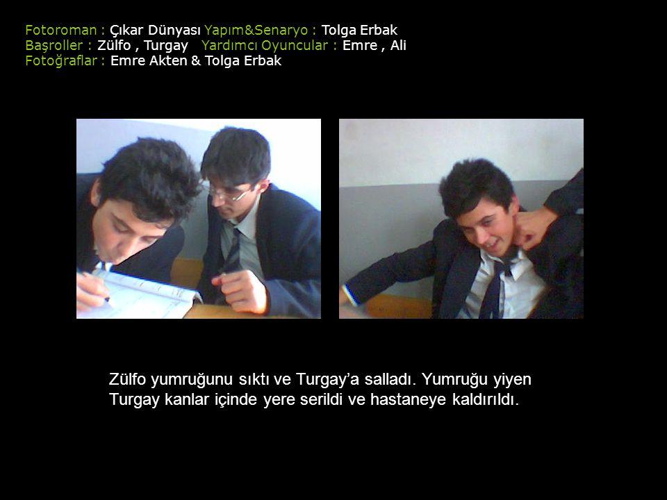 Fotoroman : Çıkar Dünyası Yapım&Senaryo : Tolga Erbak Başroller : Zülfo, Turgay Yardımcı Oyuncular : Emre, Ali Fotoğraflar : Emre Akten & Tolga Erbak Zülfo yumruğunu sıktı ve Turgay'a salladı.