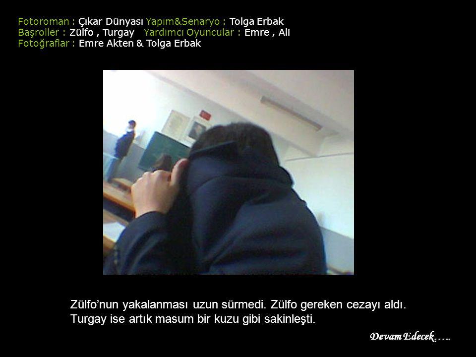 Fotoroman : Çıkar Dünyası Yapım&Senaryo : Tolga Erbak Başroller : Zülfo, Turgay Yardımcı Oyuncular : Emre, Ali Fotoğraflar : Emre Akten & Tolga Erbak Zülfo'nun yakalanması uzun sürmedi.
