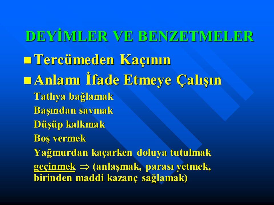 KELİMEYİ DEĞİL KELİMENİN KULLANILIŞINI ÖĞRENİN Kelime Kullanılışıyla Öğrenilmeli Kelime Kullanılışıyla Öğrenilmeli Kelimeler Cümle İçinde Öğrenilmeli Kelimeler Cümle İçinde Öğrenilmeli Türkçe-Türkçe Sözlük tercih edilmeli Türkçe-Türkçe Sözlük tercih edilmeli