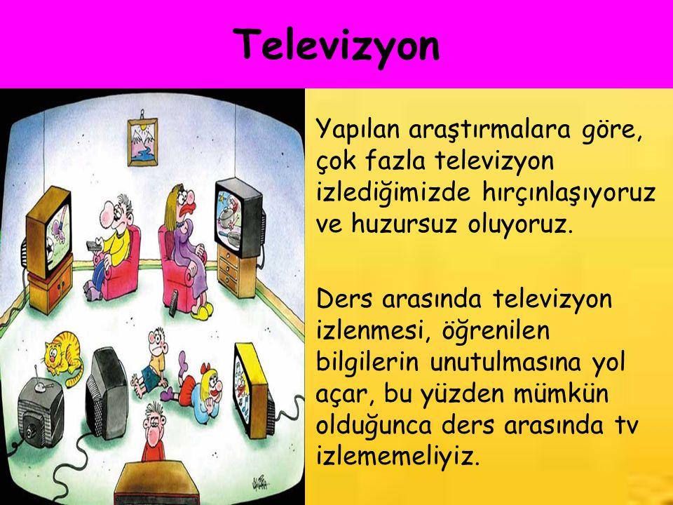 Televizyon Yapılan araştırmalara göre, çok fazla televizyon izlediğimizde hırçınlaşıyoruz ve huzursuz oluyoruz. Ders arasında televizyon izlenmesi, öğ