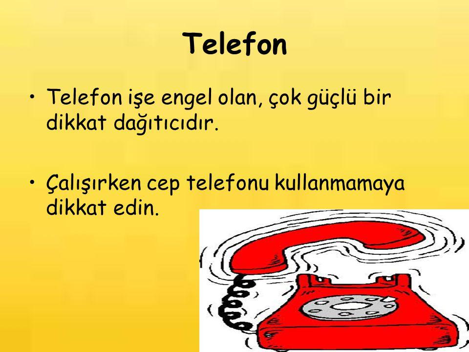 Telefon Telefon işe engel olan, çok güçlü bir dikkat dağıtıcıdır. Çalışırken cep telefonu kullanmamaya dikkat edin.