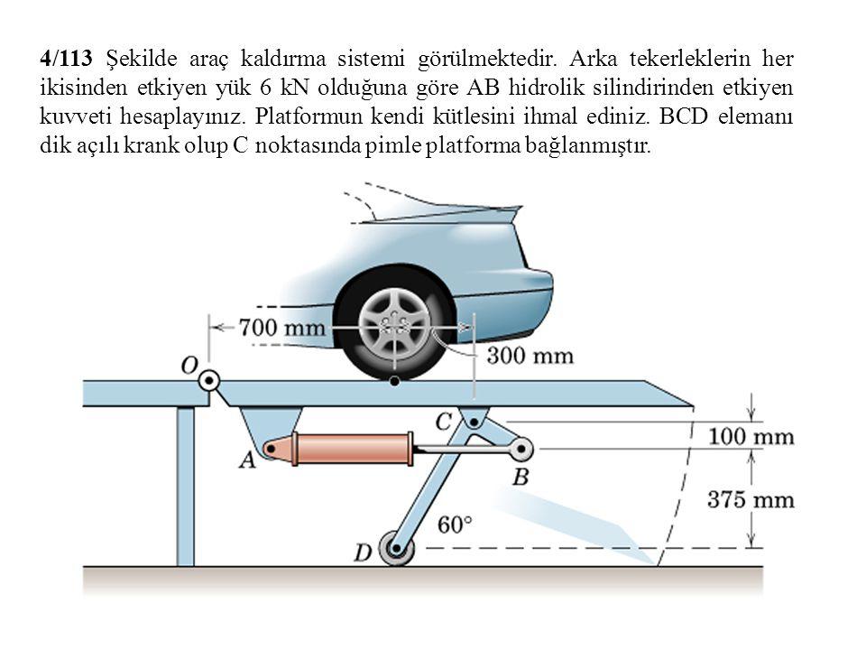 4/113 Şekilde araç kaldırma sistemi görülmektedir. Arka tekerleklerin her ikisinden etkiyen yük 6 kN olduğuna göre AB hidrolik silindirinden etkiyen k