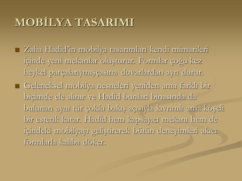 MOBİLYA TASARIMI Zaha Hadid'in mobilya tasarımları kendi mimarileri içinde yeni mekanlar oluşturur.