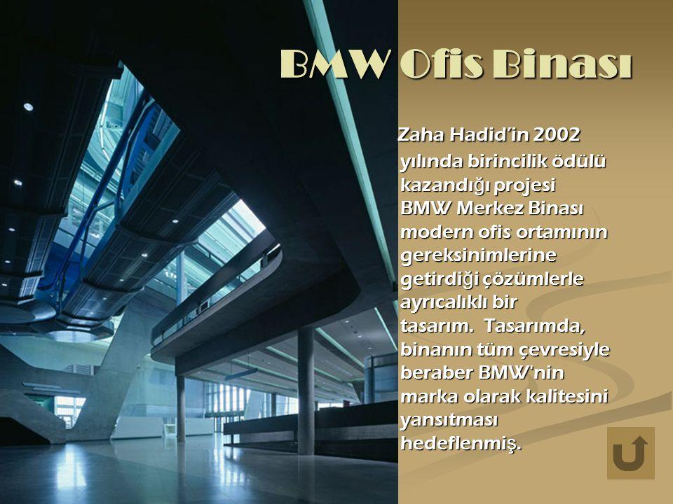 BMW Ofis Binası Zaha Hadid'in 2002 yılında birincilik ödülü kazandı ğ ı projesi BMW Merkez Binası modern ofis ortamının gereksinimlerine getirdi ğ i çözümlerle ayrıcalıklı bir tasarım.