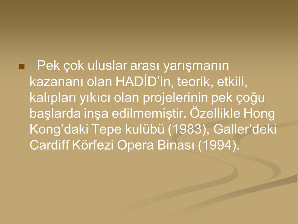 Pek çok uluslar arası yarışmanın kazananı olan HADİD'in, teorik, etkili, kalıpları yıkıcı olan projelerinin pek çoğu başlarda inşa edilmemiştir.