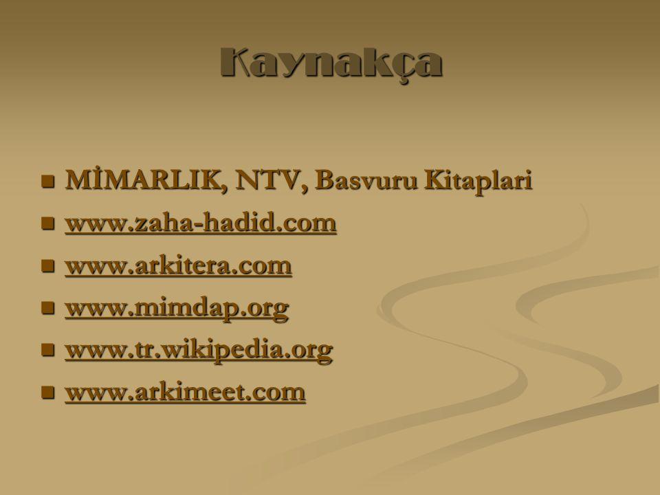 Kaynakça MİMARLIK, NTV, Basvuru Kitaplari MİMARLIK, NTV, Basvuru Kitaplari www.zaha-hadid.com www.zaha-hadid.com www.zaha-hadid.com www.arkitera.com www.arkitera.com www.arkitera.com www.mimdap.org www.mimdap.org www.mimdap.org www.tr.wikipedia.org www.tr.wikipedia.org www.arkimeet.com www.arkimeet.com