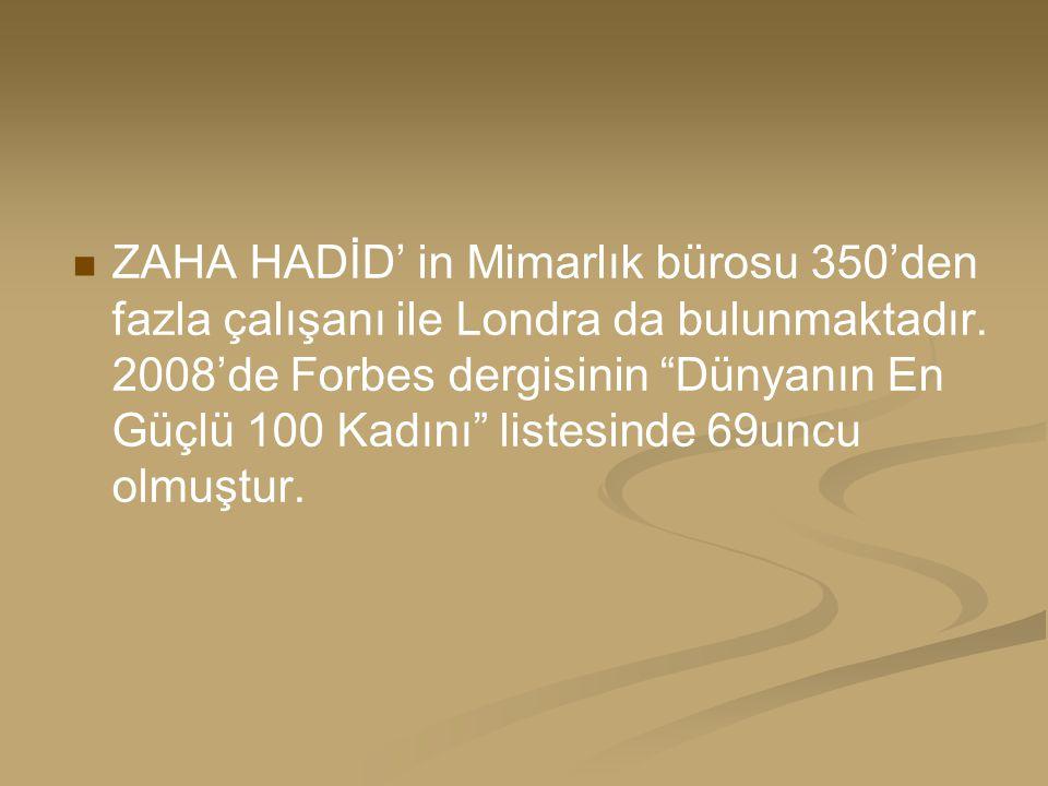 """ZAHA HADİD' in Mimarlık bürosu 350'den fazla çalışanı ile Londra da bulunmaktadır. 2008'de Forbes dergisinin """"Dünyanın En Güçlü 100 Kadını"""" listesinde"""
