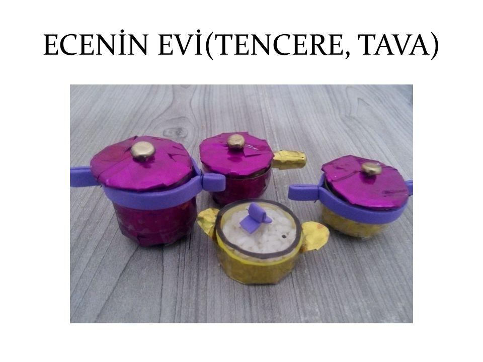 ECENİN EVİ(TENCERE, TAVA)