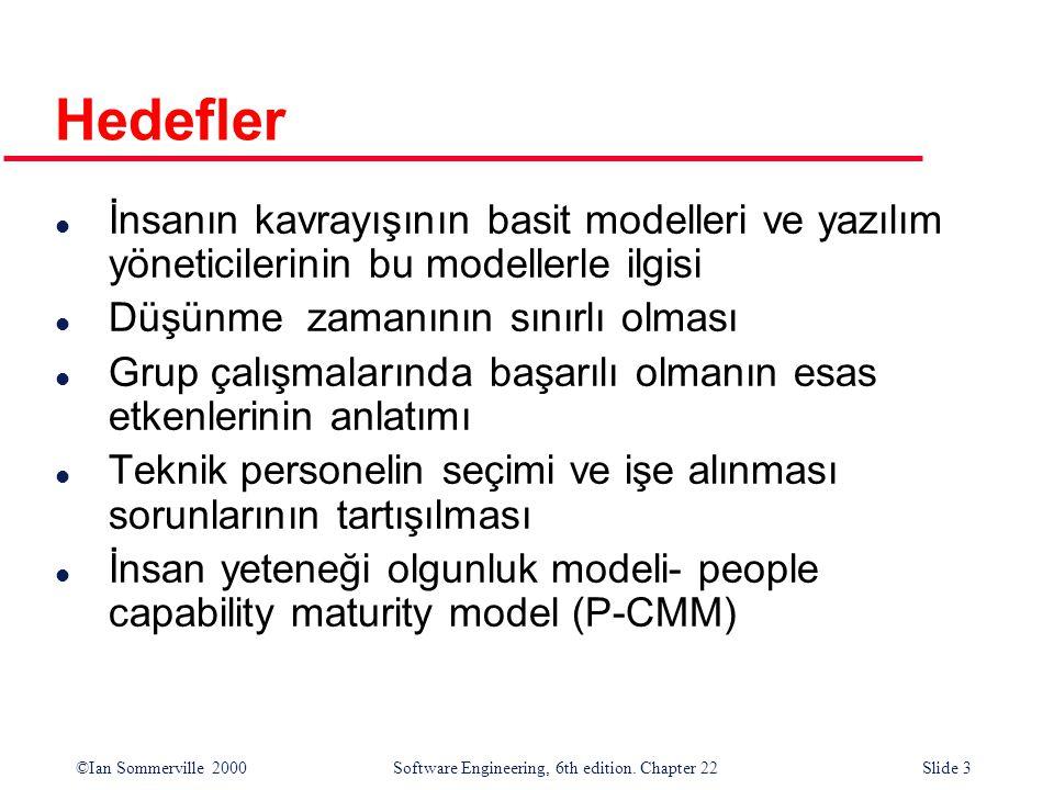 ©Ian Sommerville 2000 Software Engineering, 6th edition. Chapter 22Slide 3 Hedefler l İnsanın kavrayışının basit modelleri ve yazılım yöneticilerinin