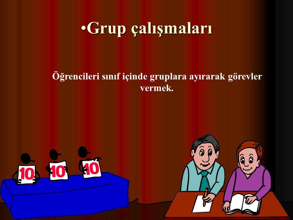 Grup çalışmalarıGrup çalışmaları Öğrencileri sınıf içinde gruplara ayırarak görevler vermek.
