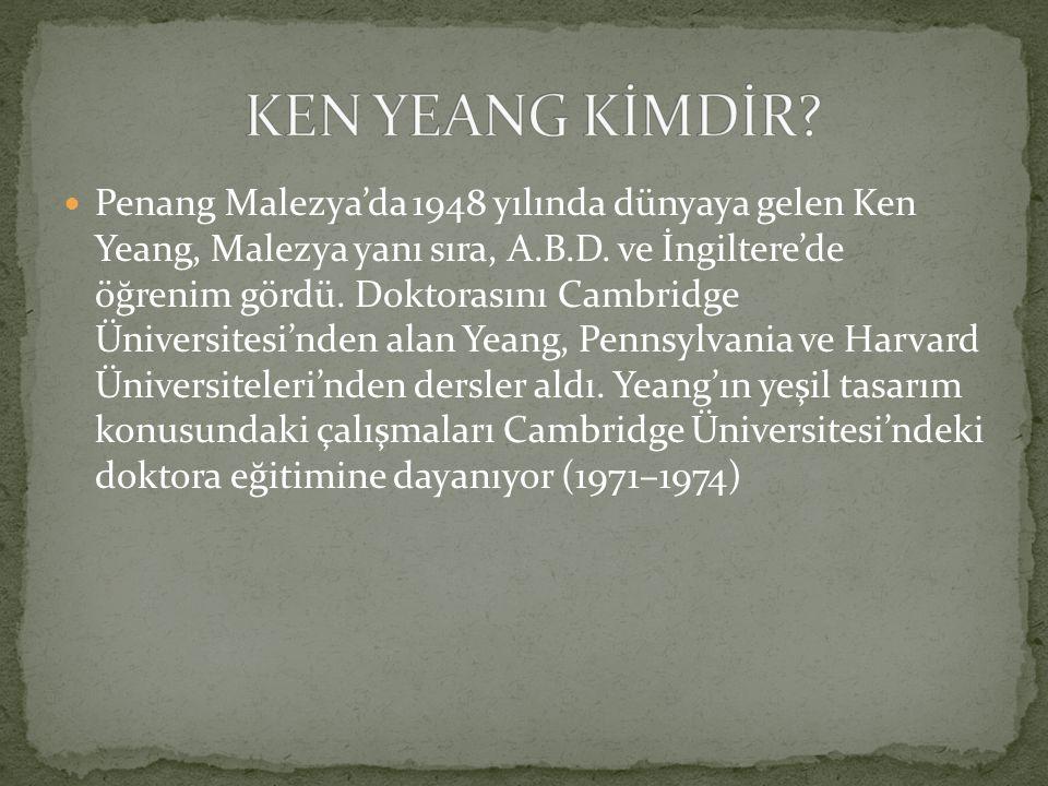 Penang Malezya'da 1948 yılında dünyaya gelen Ken Yeang, Malezya yanı sıra, A.B.D.