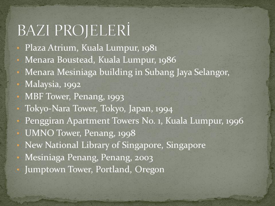 Plaza Atrium, Kuala Lumpur, 1981 Menara Boustead, Kuala Lumpur, 1986 Menara Mesiniaga building in Subang Jaya Selangor, Malaysia, 1992 MBF Tower, Penang, 1993 Tokyo-Nara Tower, Tokyo, Japan, 1994 Penggiran Apartment Towers No.