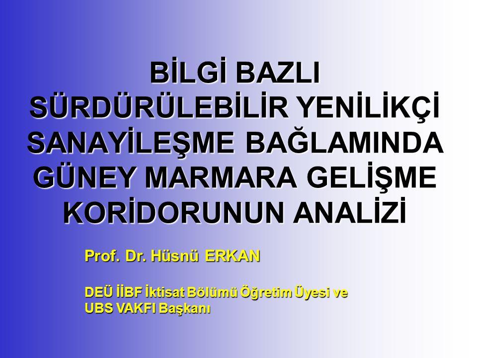 BİLGİ BAZLI SÜRDÜRÜLEBİLİR YENİLİKÇİ SANAYİLEŞME BAĞLAMINDA GÜNEY MARMARA GELİŞME KORİDORUNUN ANALİZİ Prof.