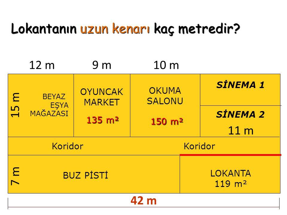 Lokantanın uzun kenarı kaç metredir? BEYAZ EŞYA MAĞAZASI OYUNCAK MARKET OKUMA SALONU BUZ PİSTİ Koridor SİNEMA 1 SİNEMA 2 LOKANTA 119 m² Koridor 12 m 9