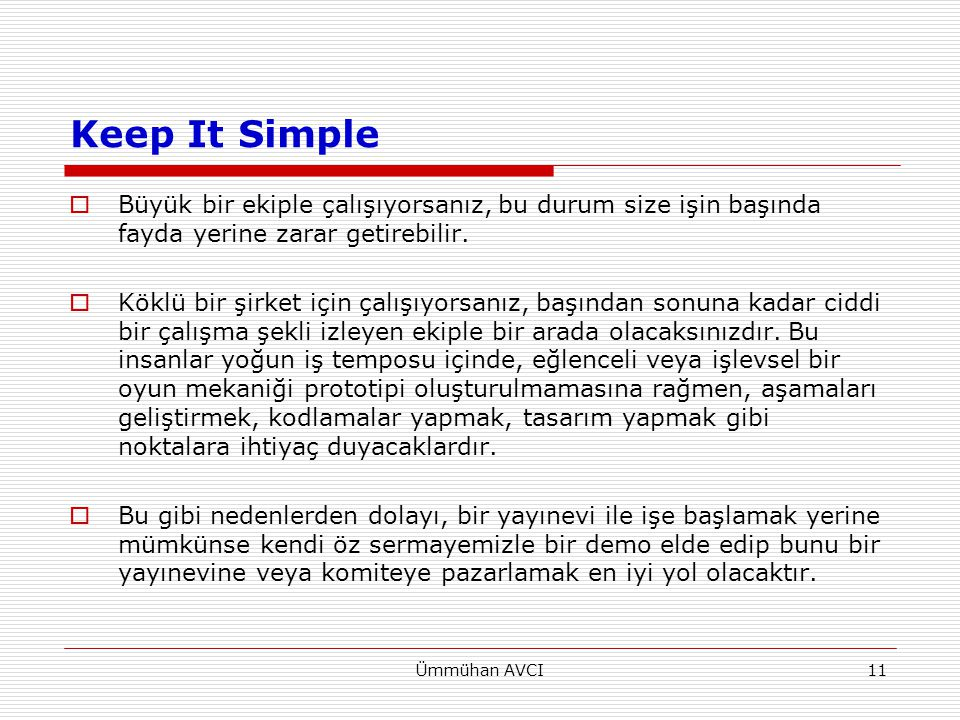 Ümmühan AVCI11 Keep It Simple  Büyük bir ekiple çalışıyorsanız, bu durum size işin başında fayda yerine zarar getirebilir.  Köklü bir şirket için ça