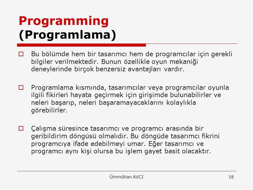 Ümmühan AVCI18 Programming (Programlama)  Bu bölümde hem bir tasarımcı hem de programcılar için gerekli bilgiler verilmektedir. Bunun özellikle oyun