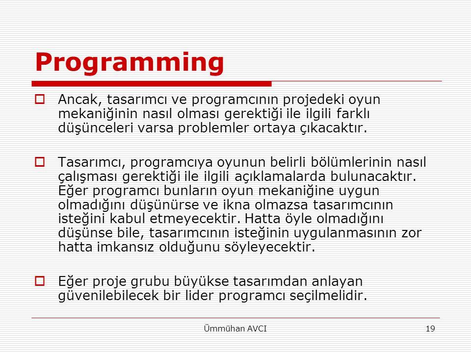 Ümmühan AVCI19 Programming  Ancak, tasarımcı ve programcının projedeki oyun mekaniğinin nasıl olması gerektiği ile ilgili farklı düşünceleri varsa pr