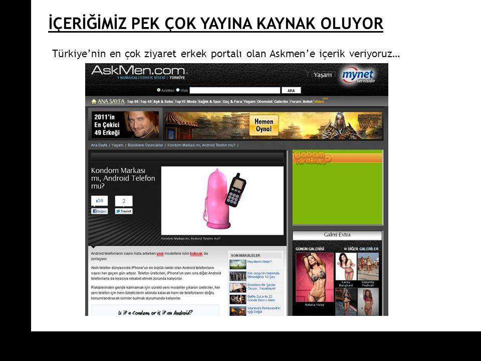 İÇERİĞİMİZ PEK ÇOK YAYINA KAYNAK OLUYOR Türkiye'nin en çok ziyaret erkek portalı olan Askmen'e içerik veriyoruz…
