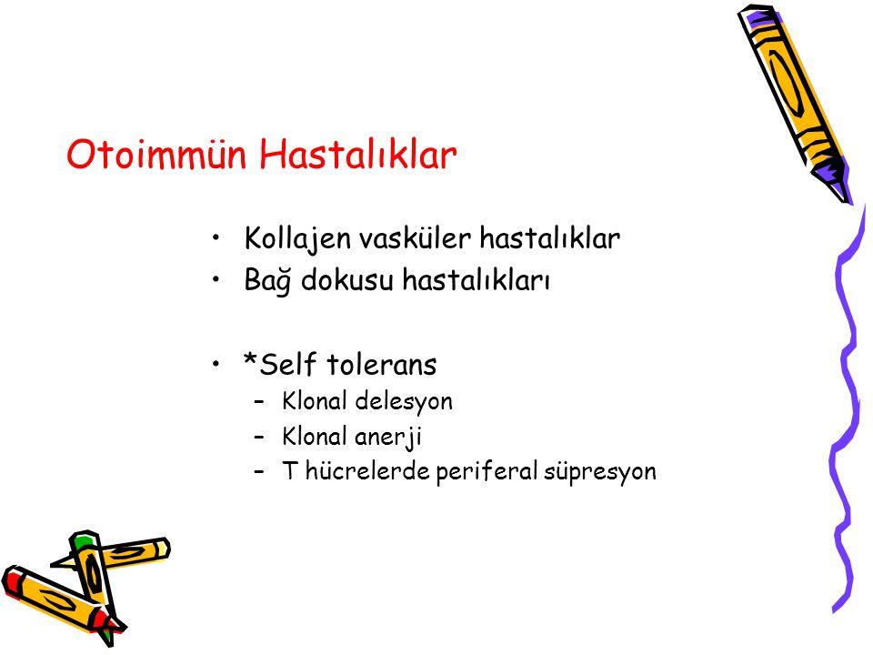 Otoimmün Hastalıklar Kollajen vasküler hastalıklar Bağ dokusu hastalıkları *Self tolerans –Klonal delesyon –Klonal anerji –T hücrelerde periferal süpr