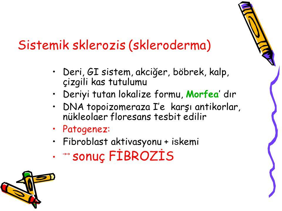 Sistemik sklerozis (skleroderma) Deri, GI sistem, akciğer, böbrek, kalp, çizgili kas tutulumu Deriyi tutan lokalize formu, Morfea' dır DNA topoizomeraza I'e karşı antikorlar, nükleolaer floresans tesbit edilir Patogenez: Fibroblast aktivasyonu + i s kemi ⃗⃗ sonuç FİBROZİS