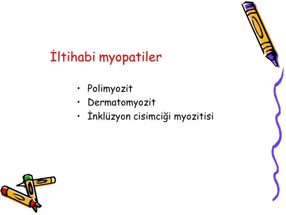İltihabi myopatiler Polimyozit Dermatomyozit İnklüzyon cisimciği myozitisi
