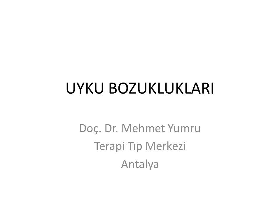 UYKU BOZUKLUKLARI Doç. Dr. Mehmet Yumru Terapi Tıp Merkezi Antalya