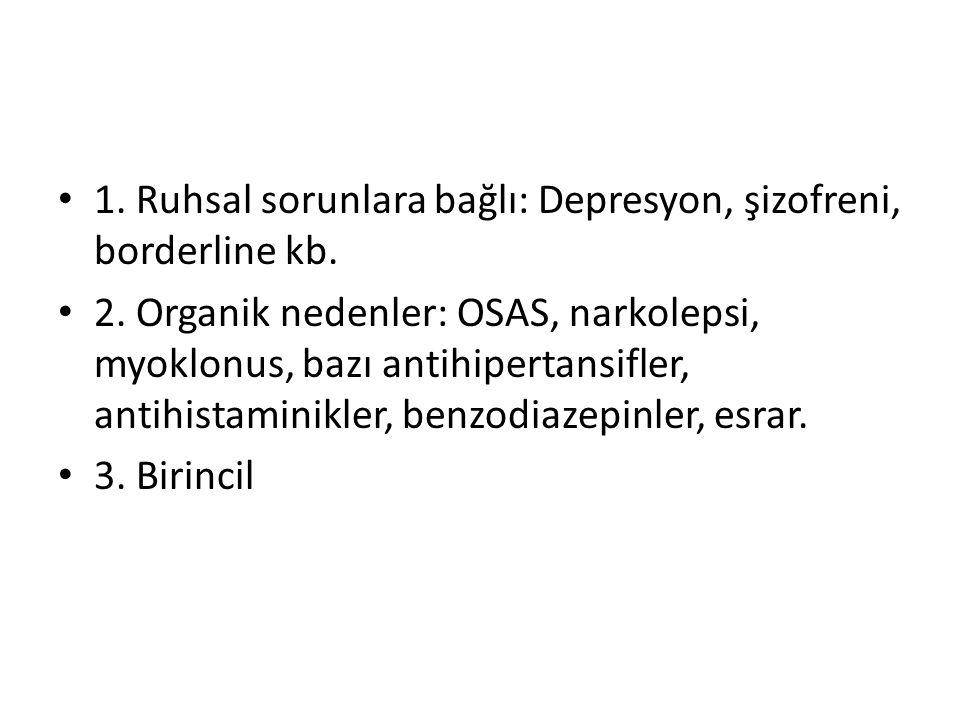 1. Ruhsal sorunlara bağlı: Depresyon, şizofreni, borderline kb. 2. Organik nedenler: OSAS, narkolepsi, myoklonus, bazı antihipertansifler, antihistami