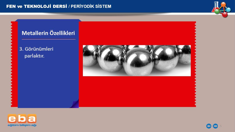 FEN ve TEKNOLOJİ DERSİ / PERİYODİK SİSTEM 26 3.Sıcaklık yükseldikçe elektrik iletkenlikleri artar.
