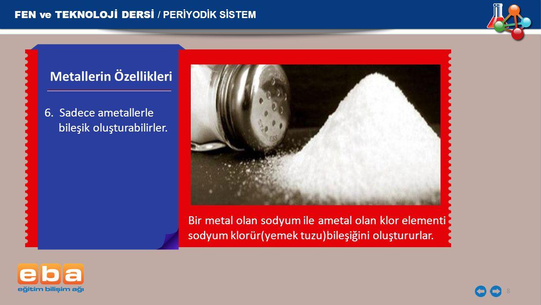 FEN ve TEKNOLOJİ DERSİ / PERİYODİK SİSTEM 9 Kireç taşı olarak da adlandırılan kalsiyum karbonat özellikle boya yapımında, kalsiyum klorür ise zirai ilaçlarda kullanılır.