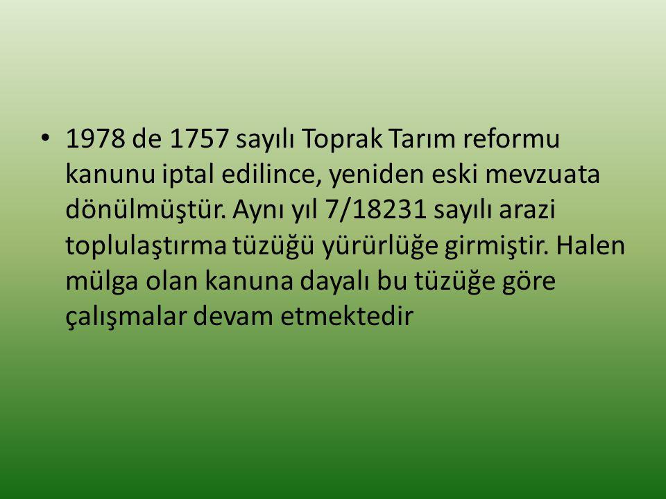 1978 de 1757 sayılı Toprak Tarım reformu kanunu iptal edilince, yeniden eski mevzuata dönülmüştür. Aynı yıl 7/18231 sayılı arazi toplulaştırma tüzüğü
