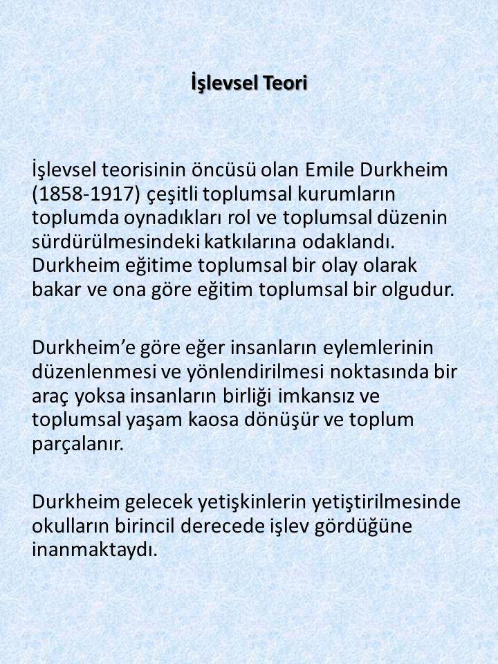 İşlevsel Teori İşlevsel teorisinin öncüsü olan Emile Durkheim (1858-1917) çeşitli toplumsal kurumların toplumda oynadıkları rol ve toplumsal düzenin s