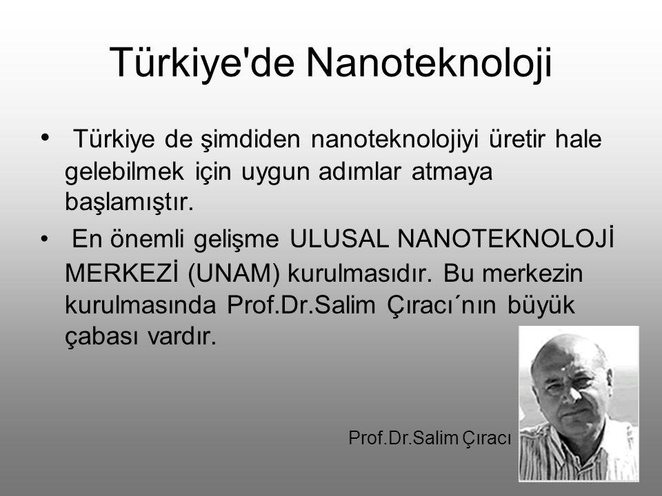 Türkiye de Nanoteknoloji Türkiye de şimdiden nanoteknolojiyi üretir hale gelebilmek için uygun adımlar atmaya başlamıştır.